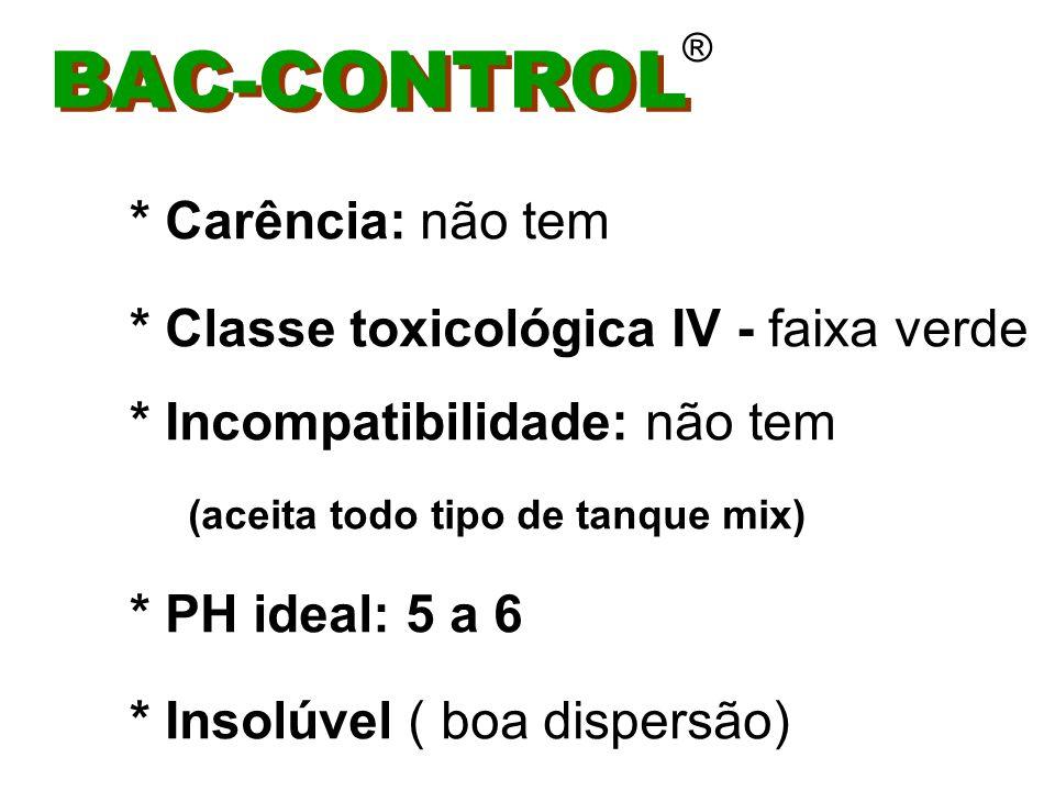 BAC-CONTROL * Carência: não tem * Classe toxicológica IV - faixa verde