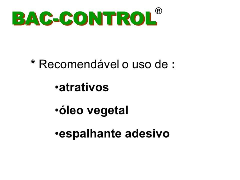 BAC-CONTROL * Recomendável o uso de : atrativos óleo vegetal