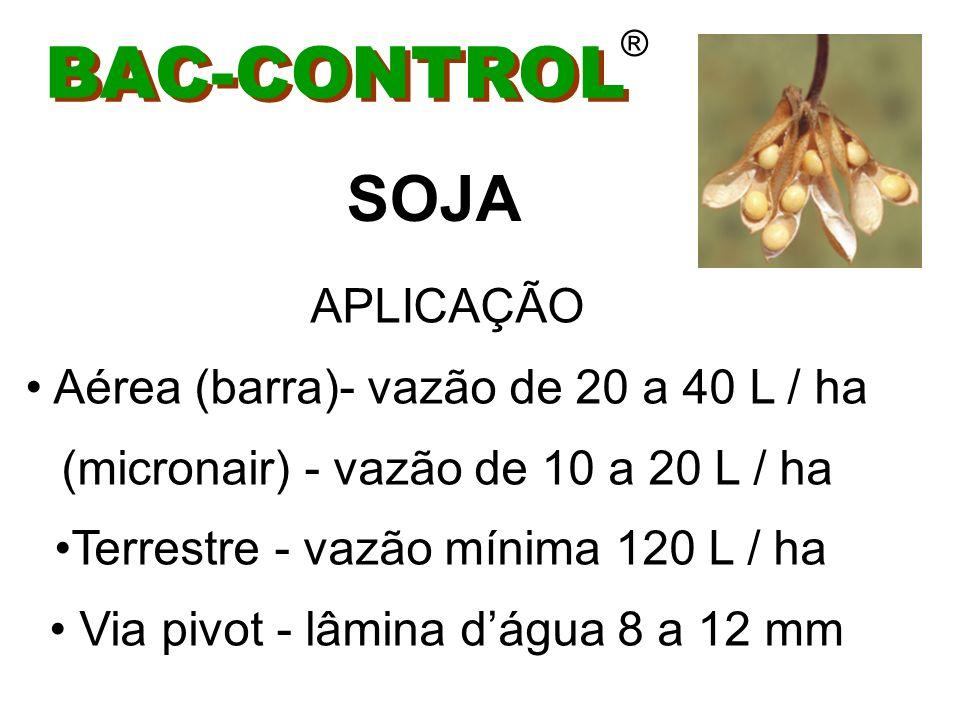BAC-CONTROL SOJA APLICAÇÃO Aérea (barra)- vazão de 20 a 40 L / ha