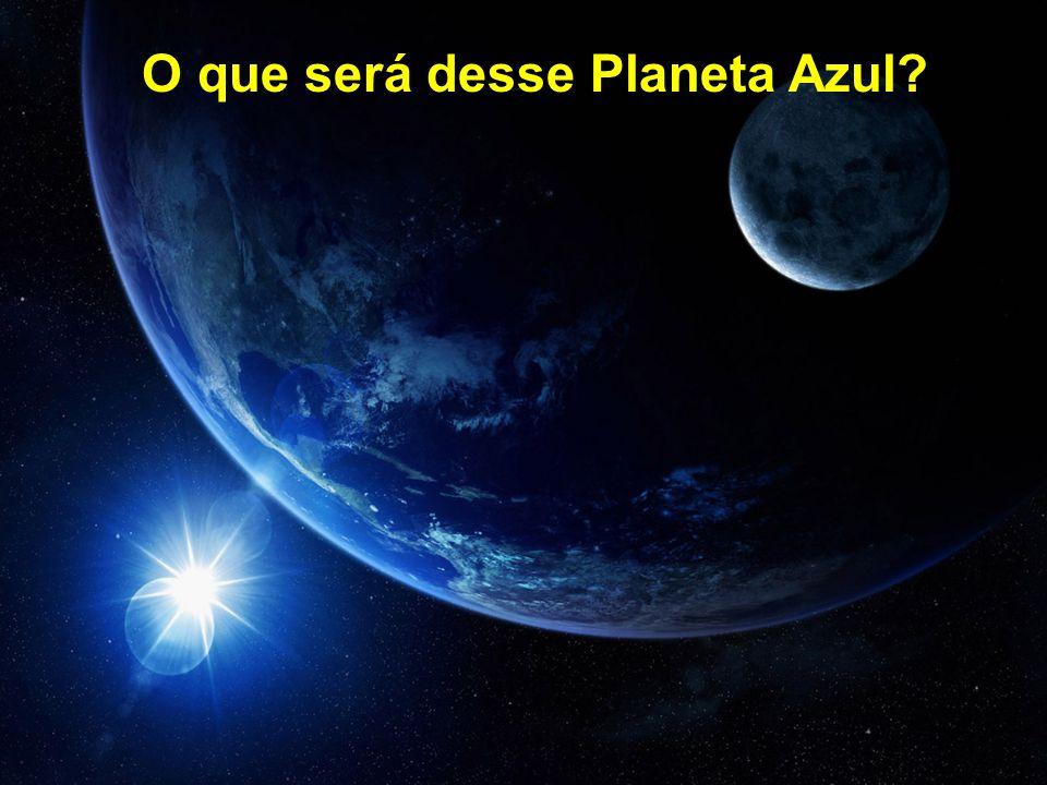 O que será desse Planeta Azul