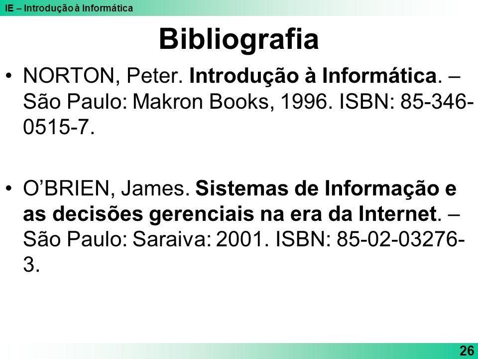 Bibliografia NORTON, Peter. Introdução à Informática. – São Paulo: Makron Books, 1996. ISBN: 85-346-0515-7.