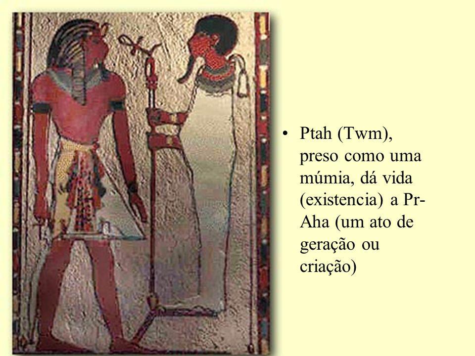 Ptah (Twm), preso como uma múmia, dá vida (existencia) a Pr-Aha (um ato de geração ou criação)