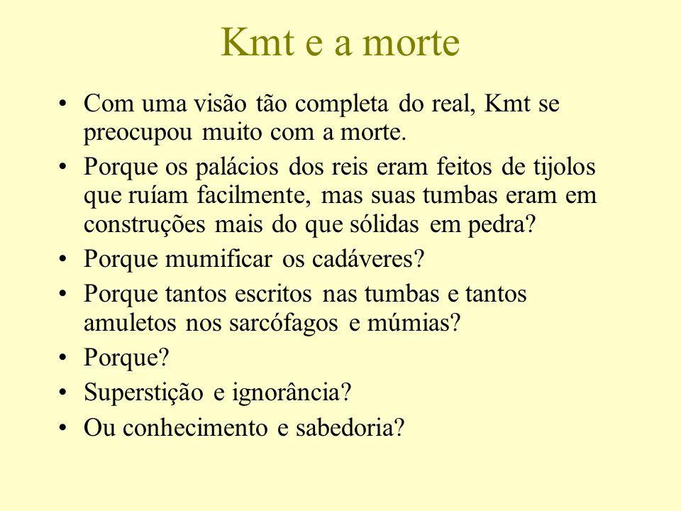 Kmt e a morte Com uma visão tão completa do real, Kmt se preocupou muito com a morte.