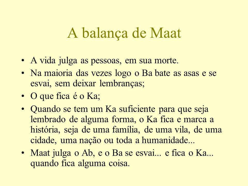 A balança de Maat A vida julga as pessoas, em sua morte.