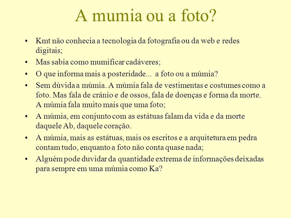 A mumia ou a foto Kmt não conhecia a tecnologia da fotografia ou da web e redes digitais; Mas sabia como mumificar cadáveres;