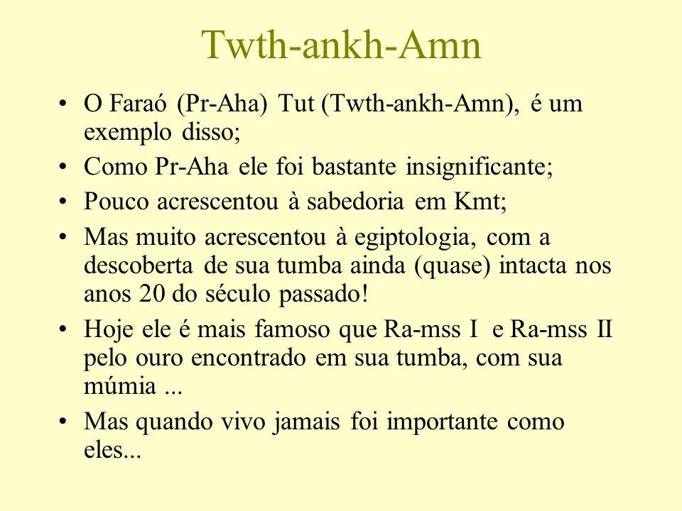 Twth-ankh-Amn O Faraó (Pr-Aha) Tut (Twth-ankh-Amn), é um exemplo disso; Como Pr-Aha ele foi bastante insignificante;
