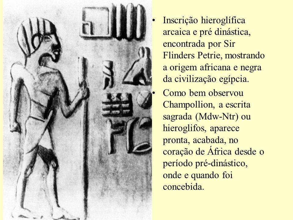 Inscrição hieroglífica arcaica e pré dinástica, encontrada por Sir Flinders Petrie, mostrando a origem africana e negra da civilização egípcia.