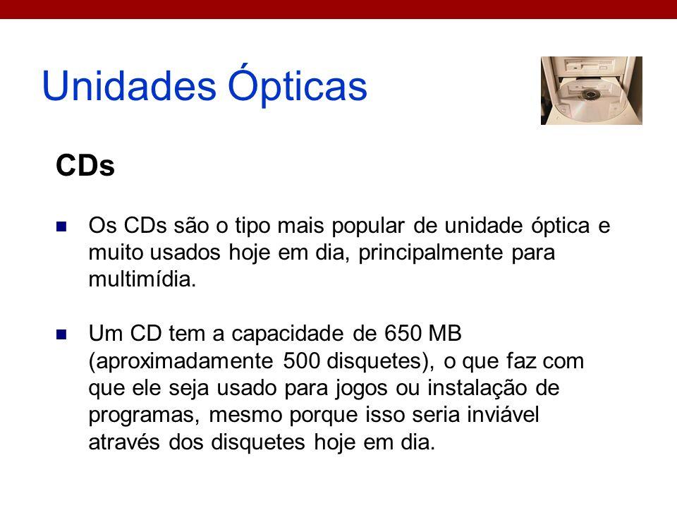 Unidades Ópticas CDs. Os CDs são o tipo mais popular de unidade óptica e muito usados hoje em dia, principalmente para multimídia.