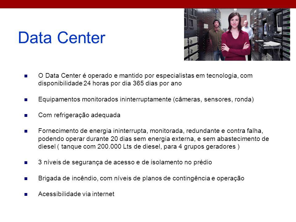 Data Center O Data Center é operado e mantido por especialistas em tecnologia, com disponibilidade 24 horas por dia 365 dias por ano.