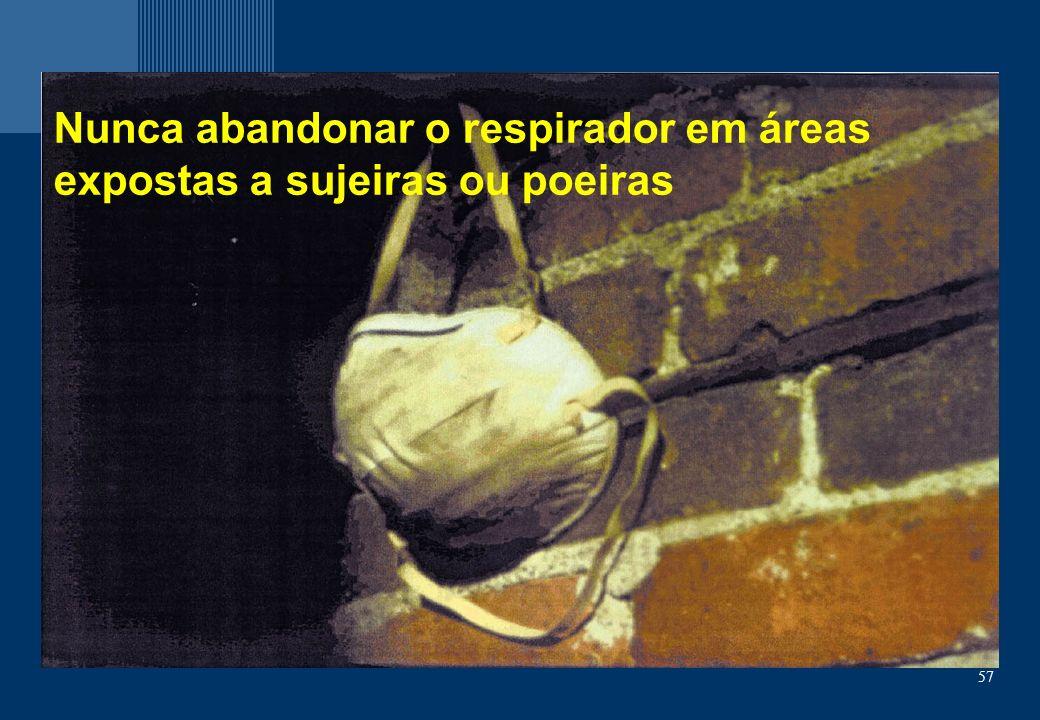 Nunca abandonar o respirador em áreas expostas a sujeiras ou poeiras