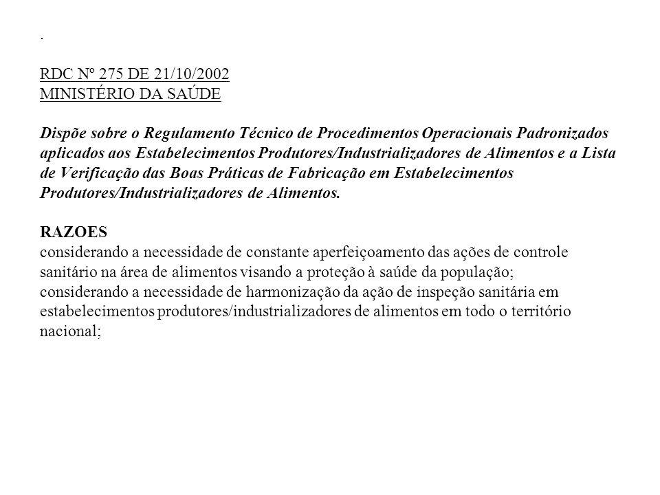RDC Nº 275 DE 21/10/2002 MINISTÉRIO DA SAÚDE Dispõe sobre o Regulamento Técnico de Procedimentos Operacionais Padronizados aplicados aos Estabelecimentos Produtores/Industrializadores de Alimentos e a Lista de Verificação das Boas Práticas de Fabricação em Estabelecimentos Produtores/Industrializadores de Alimentos.