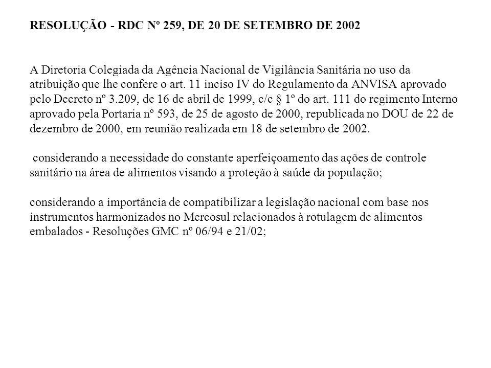 RESOLUÇÃO - RDC Nº 259, DE 20 DE SETEMBRO DE 2002 A Diretoria Colegiada da Agência Nacional de Vigilância Sanitária no uso da atribuição que lhe confere o art.