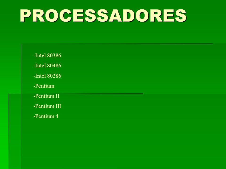 PROCESSADORES -Intel 80386 -Intel 80486 -Intel 80286 -Pentium