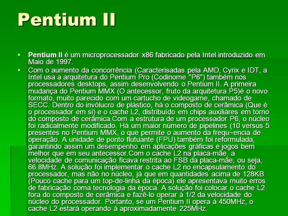 Pentium II Pentium II é um microprocessador x86 fabricado pela Intel introduzido em Maio de 1997.