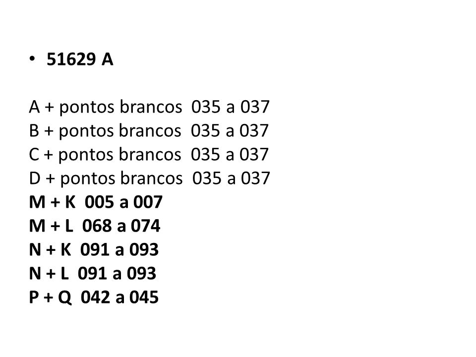 51629 A A + pontos brancos 035 a 037. B + pontos brancos 035 a 037. C + pontos brancos 035 a 037.