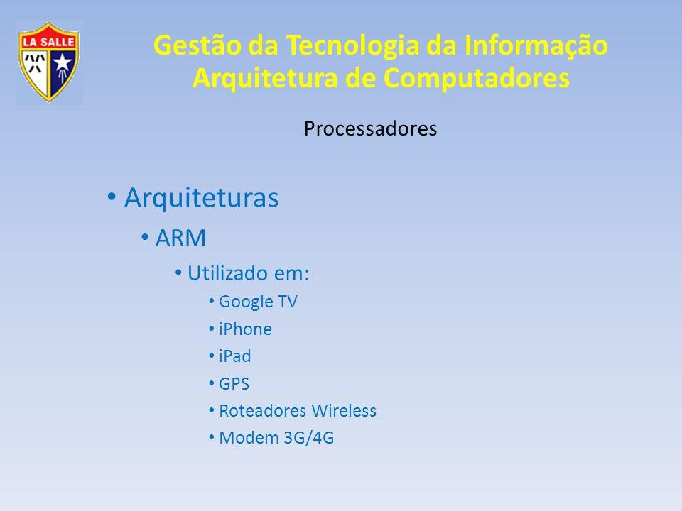 Arquiteturas ARM Processadores Utilizado em: Google TV iPhone iPad GPS