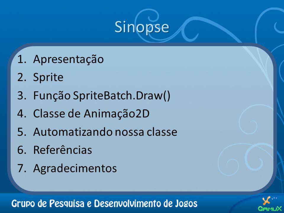 Sinopse Apresentação Sprite Função SpriteBatch.Draw()