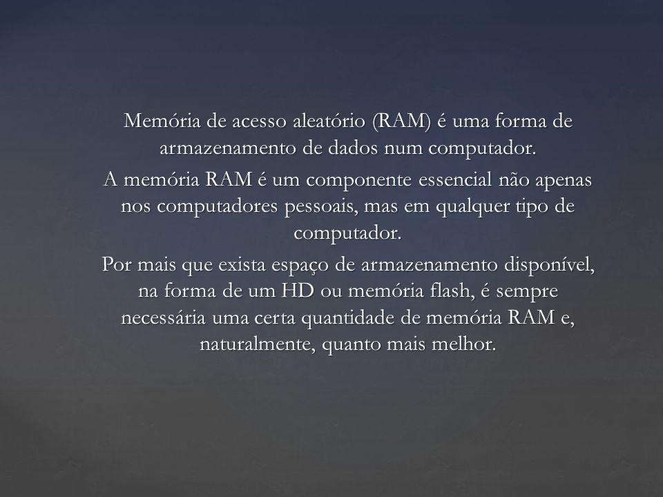 Memória de acesso aleatório (RAM) é uma forma de armazenamento de dados num computador.