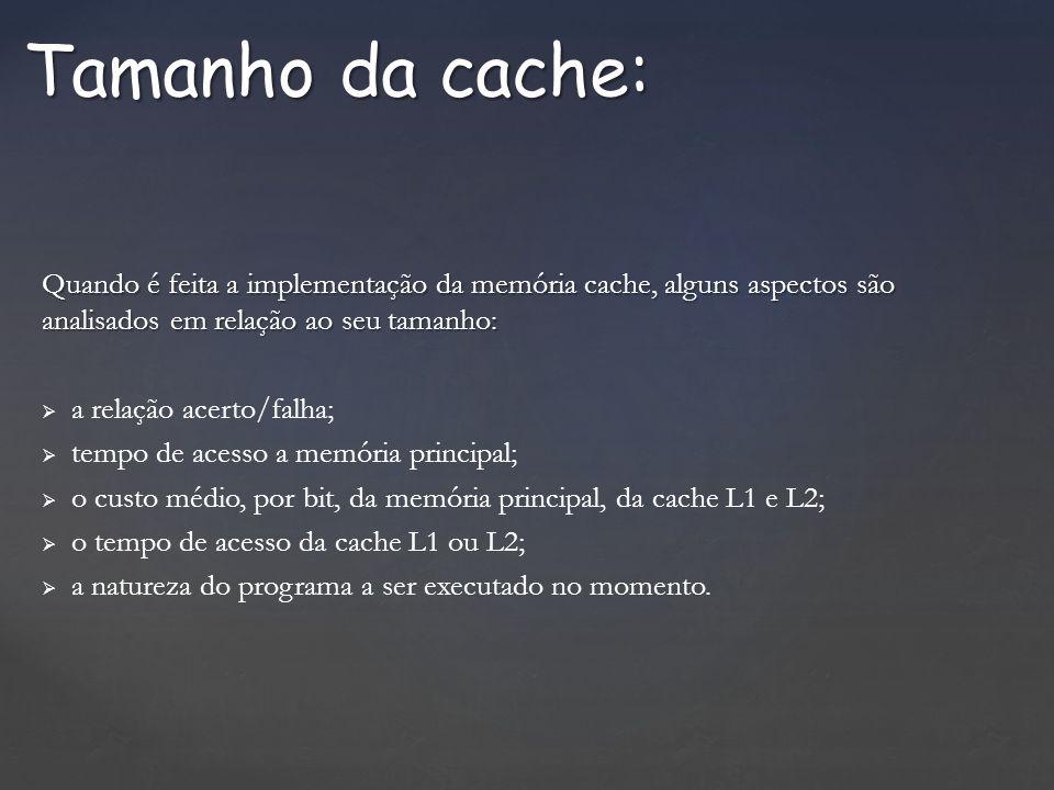 Tamanho da cache: Quando é feita a implementação da memória cache, alguns aspectos são analisados em relação ao seu tamanho: