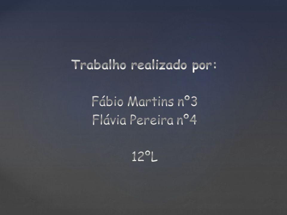 Trabalho realizado por: Fábio Martins nº3 Flávia Pereira nº4 12ºL