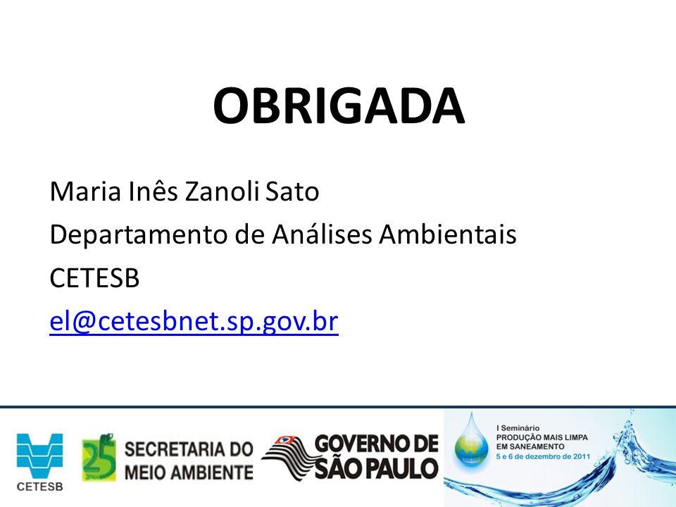 OBRIGADA Maria Inês Zanoli Sato Departamento de Análises Ambientais CETESB el@cetesbnet.sp.gov.br