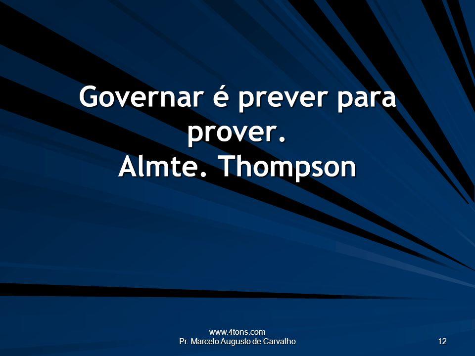 Governar é prever para prover. Almte. Thompson