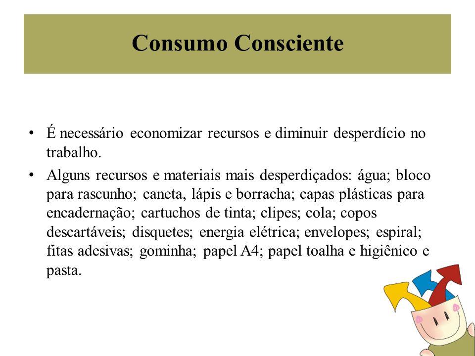 Consumo Consciente É necessário economizar recursos e diminuir desperdício no trabalho.