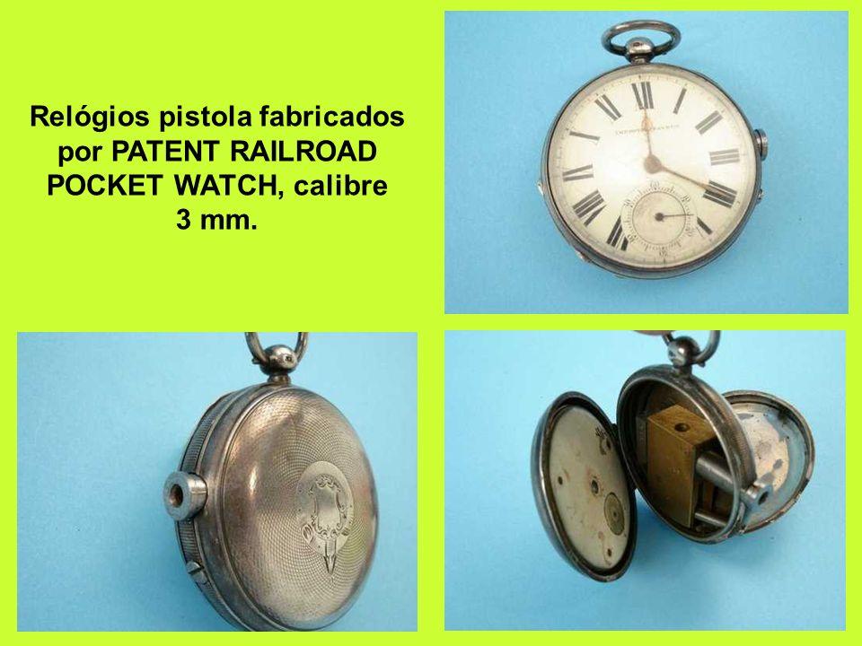 Relógios pistola fabricados por PATENT RAILROAD POCKET WATCH, calibre 3 mm.