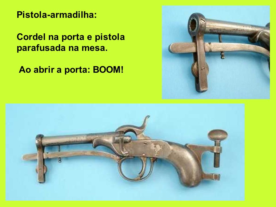 Pistola-armadilha: Cordel na porta e pistola parafusada na mesa
