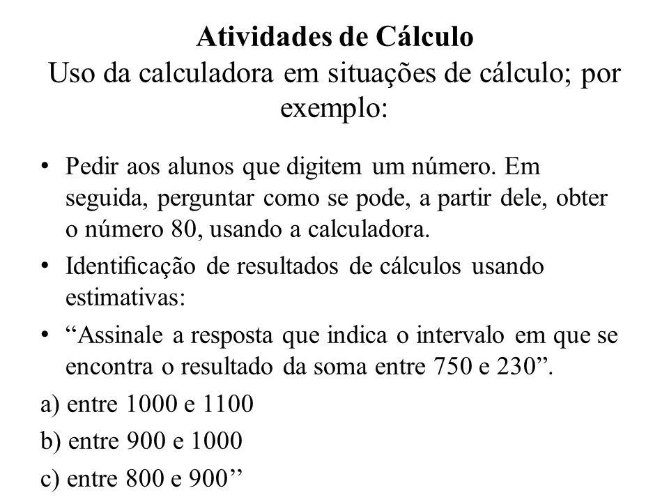 Atividades de Cálculo Uso da calculadora em situações de cálculo; por exemplo:
