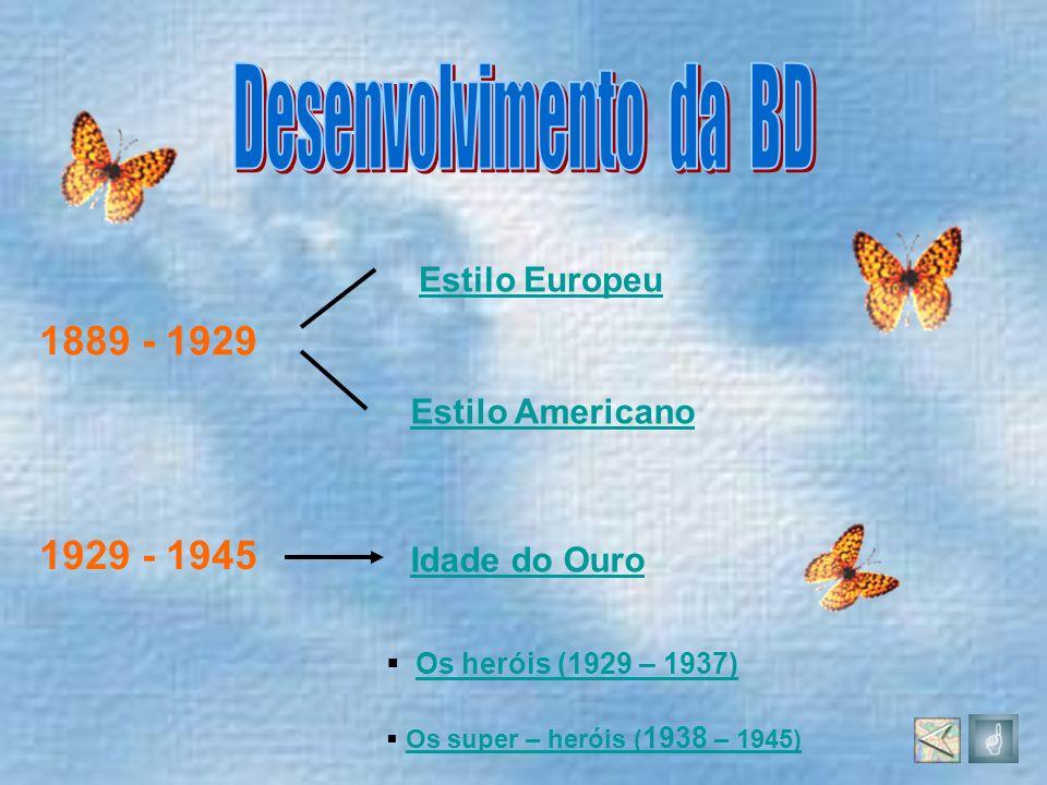 Desenvolvimento da BD 1889 - 1929 1929 - 1945 Estilo Europeu