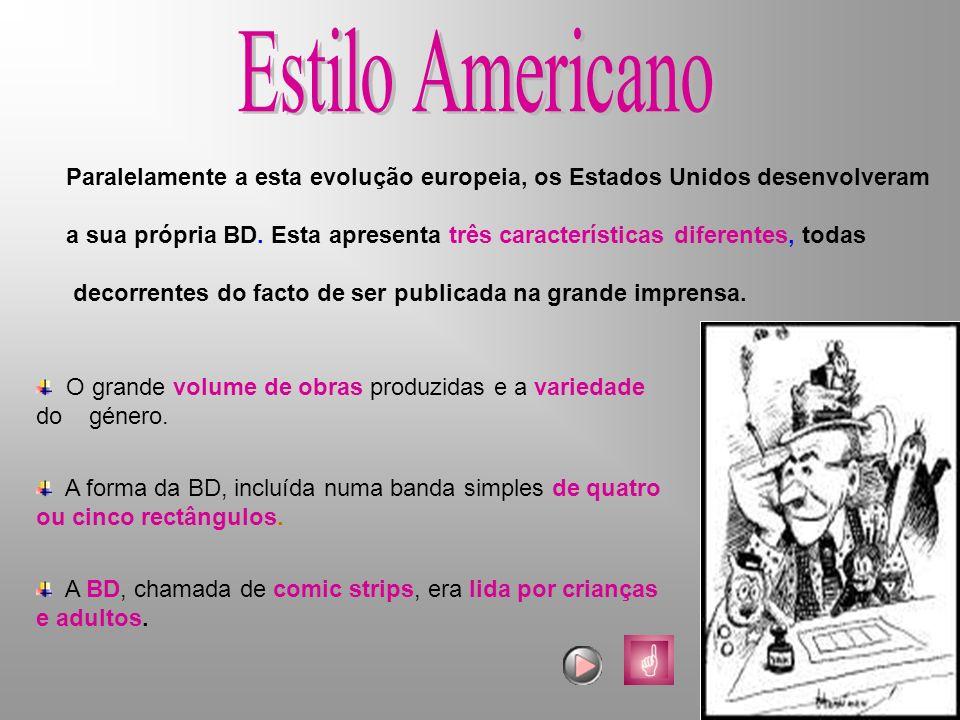 Estilo Americano Paralelamente a esta evolução europeia, os Estados Unidos desenvolveram.