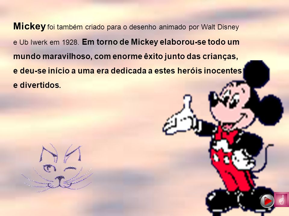 Mickey foi também criado para o desenho animado por Walt Disney e Ub Iwerk em 1928.