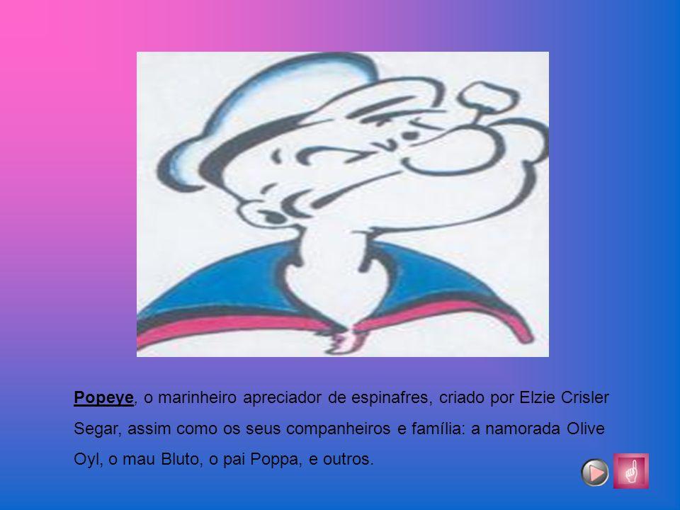 Popeye, o marinheiro apreciador de espinafres, criado por Elzie Crisler