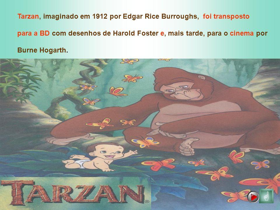 Tarzan, imaginado em 1912 por Edgar Rice Burroughs, foi transposto