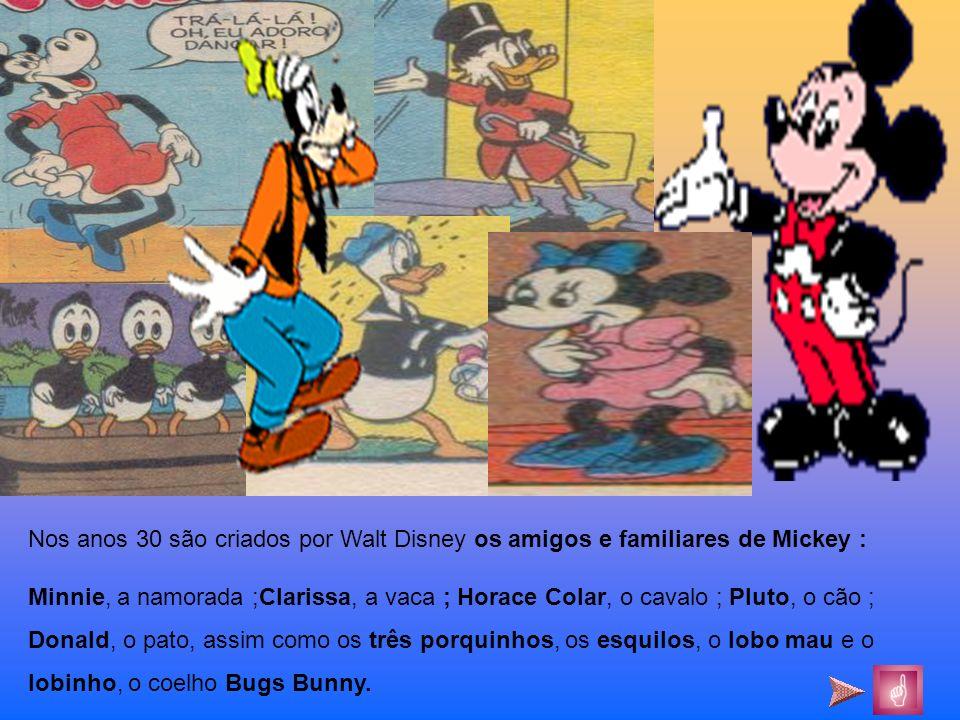 Nos anos 30 são criados por Walt Disney os amigos e familiares de Mickey :