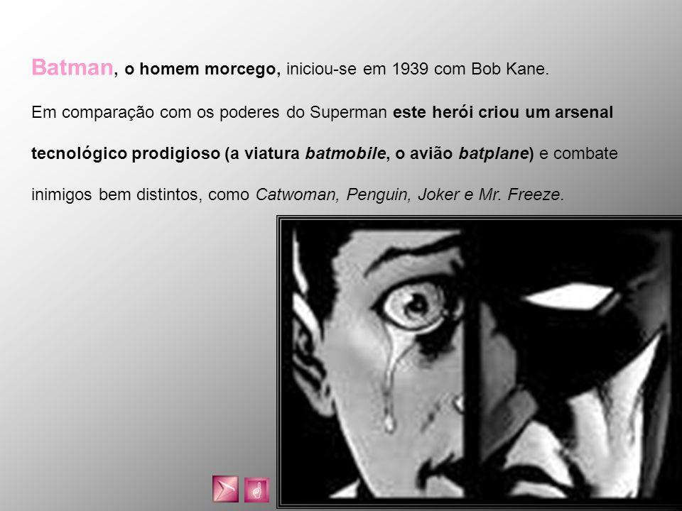 Batman, o homem morcego, iniciou-se em 1939 com Bob Kane.