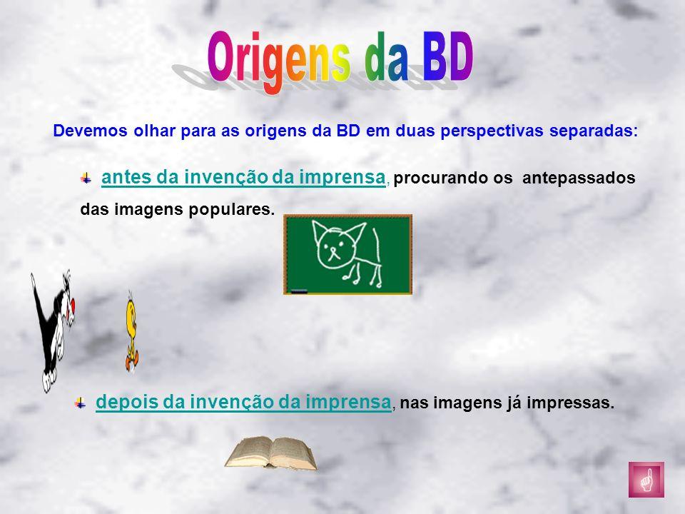Origens da BD Devemos olhar para as origens da BD em duas perspectivas separadas: