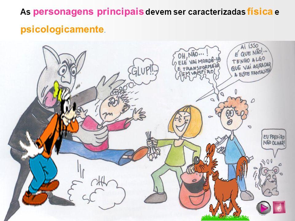 As personagens principais devem ser caracterizadas física e psicologicamente.