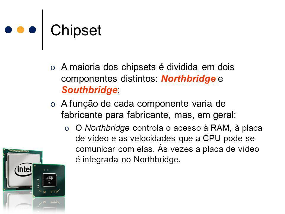 Chipset A maioria dos chipsets é dividida em dois componentes distintos: Northbridge e Southbridge;
