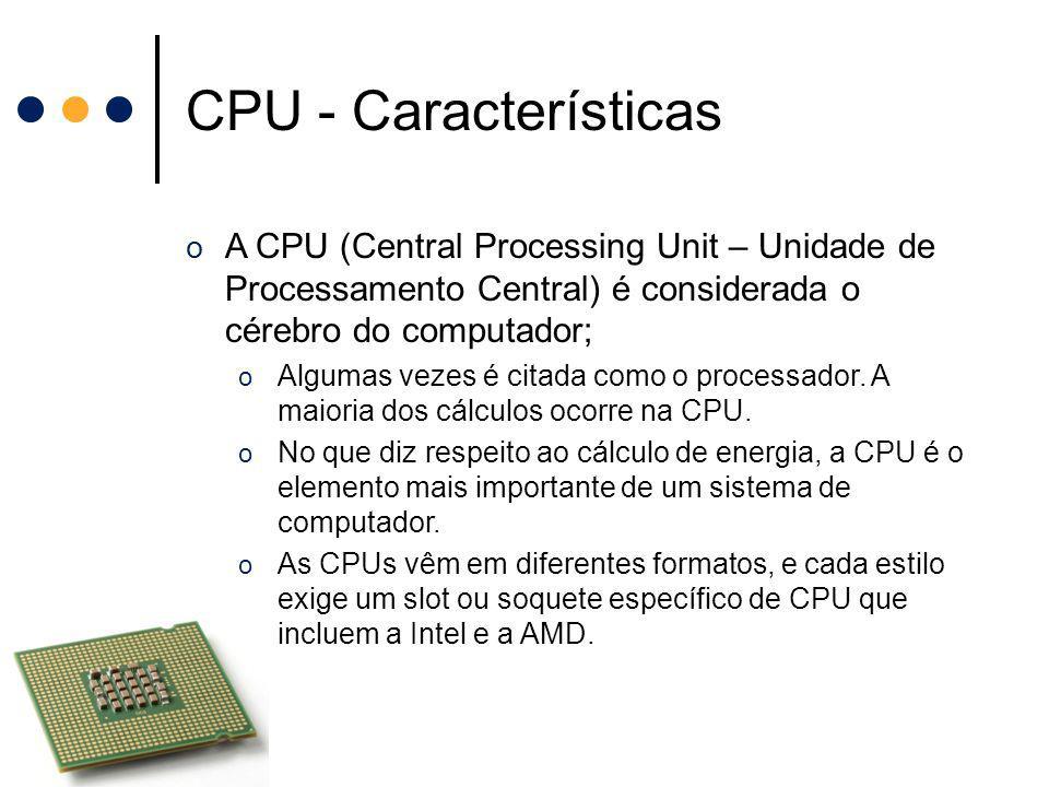 CPU - Características A CPU (Central Processing Unit – Unidade de Processamento Central) é considerada o cérebro do computador;