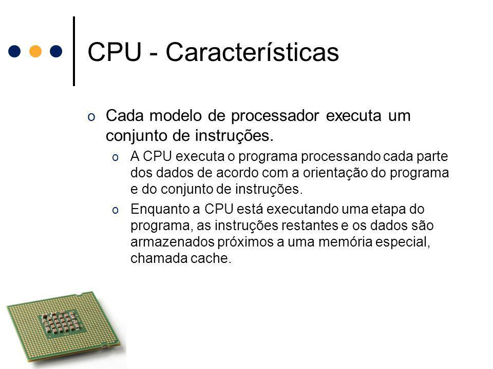 CPU - Características Cada modelo de processador executa um conjunto de instruções.