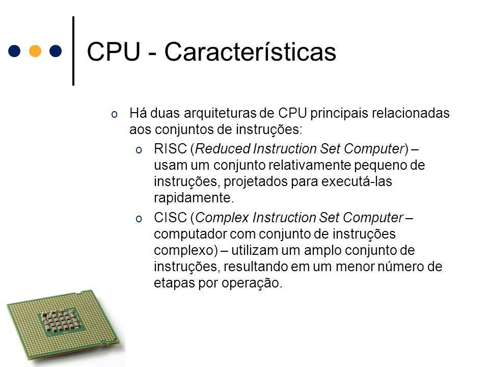 CPU - Características Há duas arquiteturas de CPU principais relacionadas aos conjuntos de instruções: