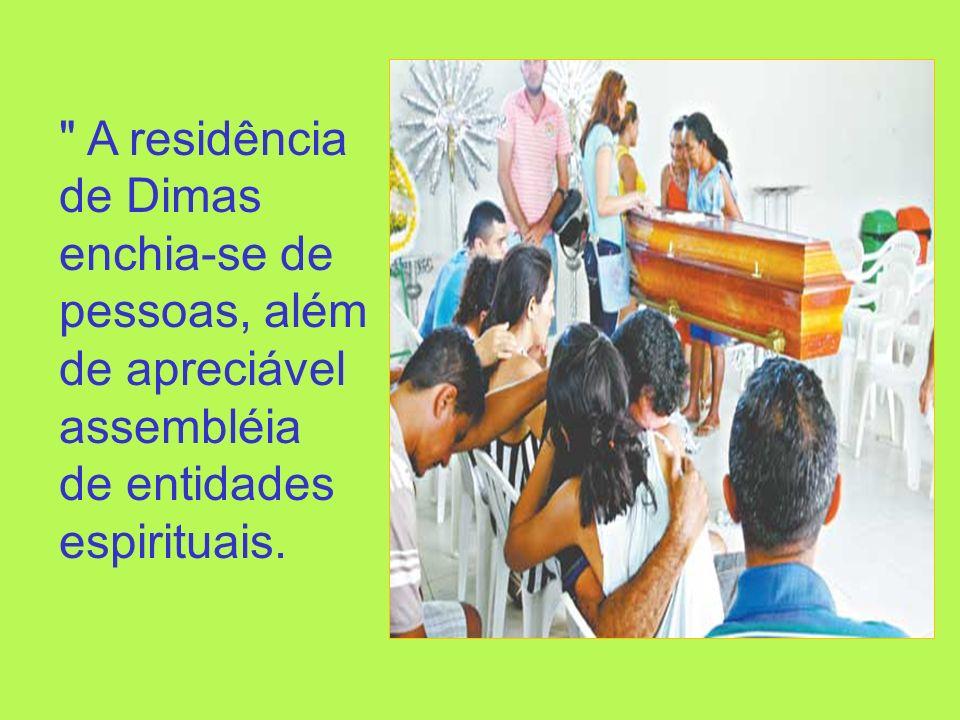 A residência de Dimas enchia-se de pessoas, além de apreciável assembléia de entidades espirituais.