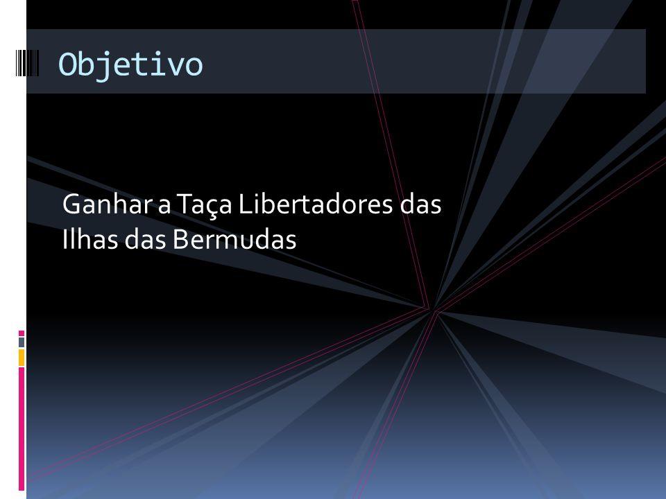 Objetivo Ganhar a Taça Libertadores das Ilhas das Bermudas