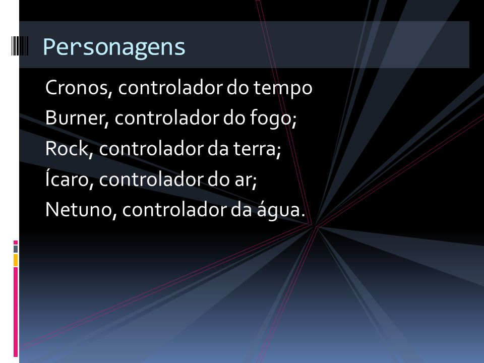 Personagens Cronos, controlador do tempo Burner, controlador do fogo;