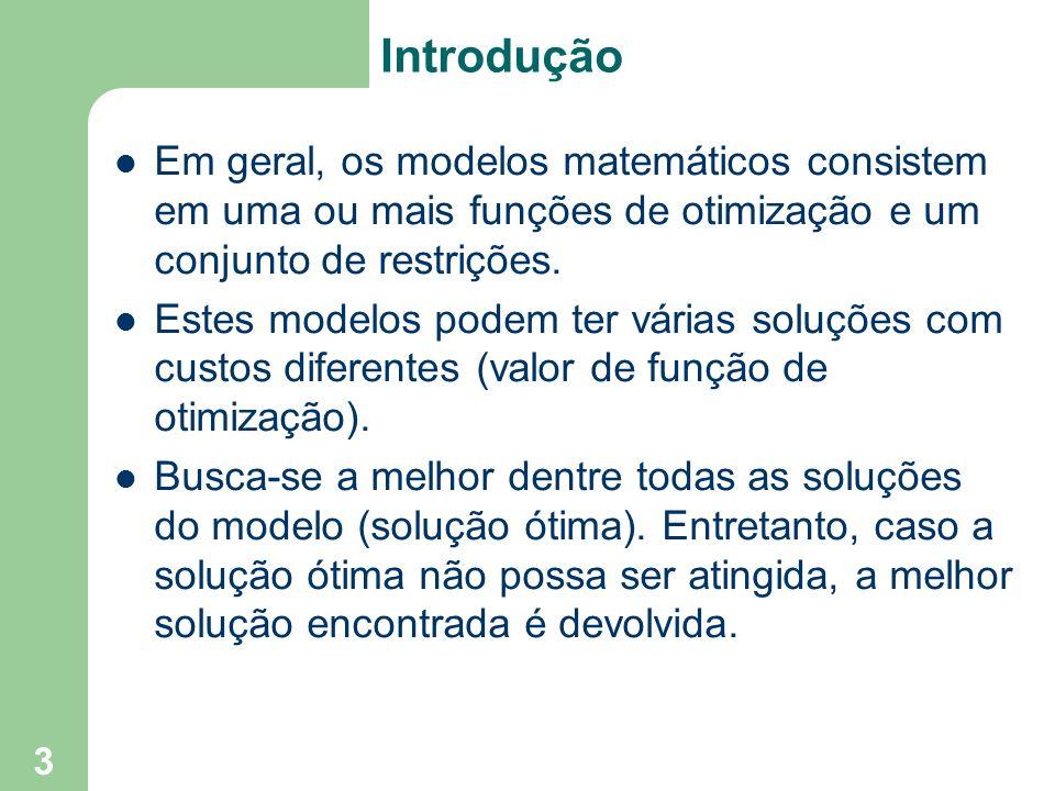 Introdução Em geral, os modelos matemáticos consistem em uma ou mais funções de otimização e um conjunto de restrições.