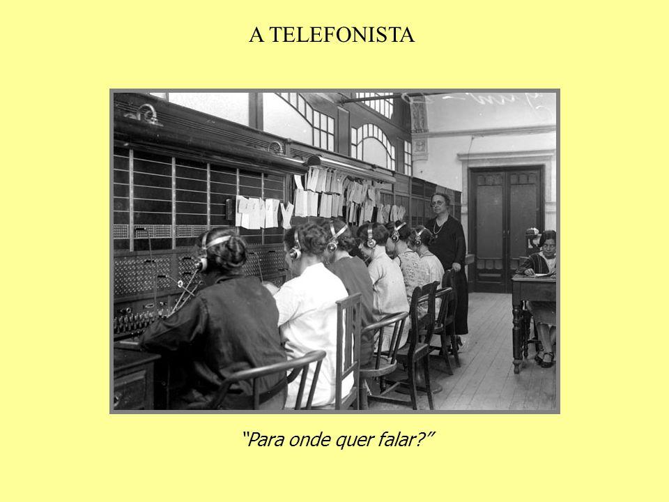A TELEFONISTA Para onde quer falar