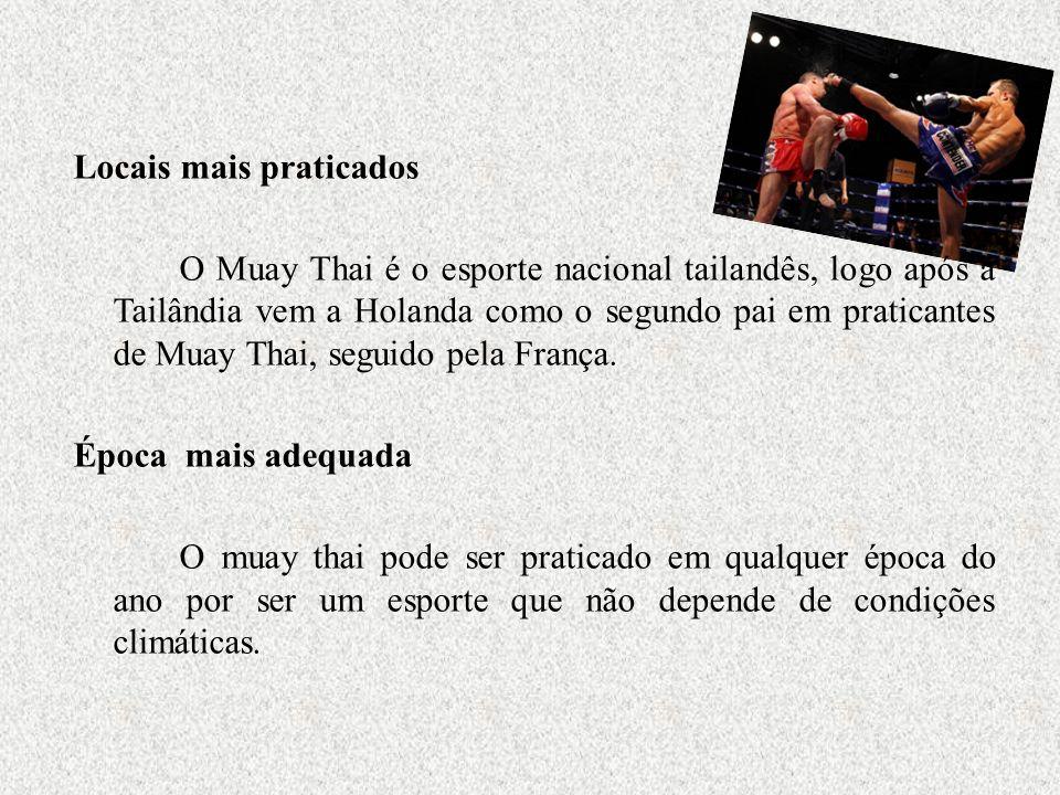 Locais mais praticados O Muay Thai é o esporte nacional tailandês, logo após a Tailândia vem a Holanda como o segundo pai em praticantes de Muay Thai, seguido pela França.