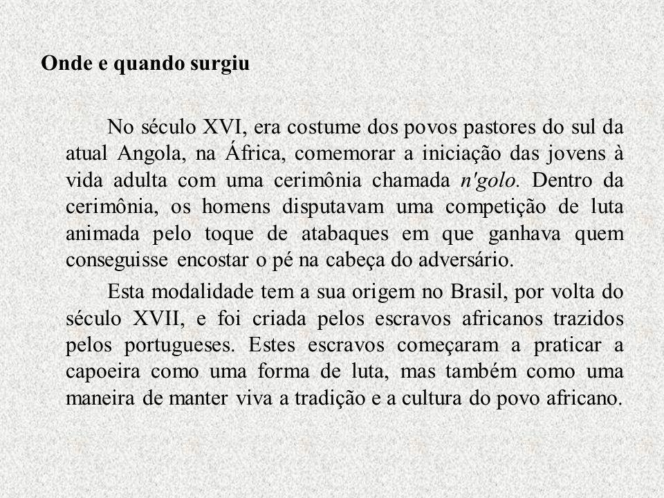 Onde e quando surgiu No século XVI, era costume dos povos pastores do sul da atual Angola, na África, comemorar a iniciação das jovens à vida adulta com uma cerimônia chamada n golo.
